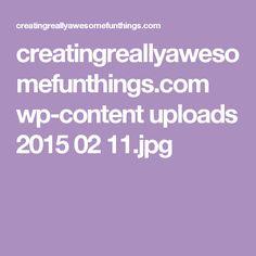 creatingreallyawesomefunthings.com wp-content uploads 2015 02 11.jpg