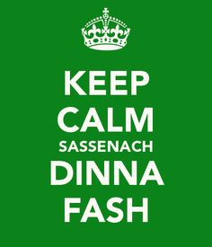 KEEP CALM SASSENACH DINNA FASH - KEEP CALM AND CARRY ON Image Generator - brought to you by the Ministry of Information
