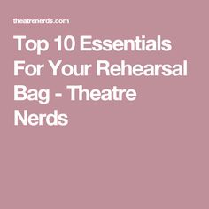 Top 10 Essentials For Your Rehearsal Bag - Theatre Nerds