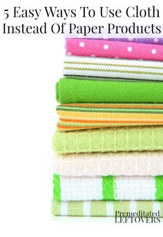 5 Easy Ways To Use Cloth Instead Of Paper Products - Here are five paper products you can replace with cloth products to reduce waste and save money. Frugal Living Tips #frugal #savingmoney #thrifty
