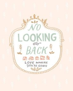 No looking back, love where you're going.