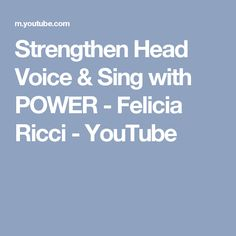Strengthen Head Voice & Sing with POWER - Felicia Ricci - YouTube