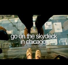 bucket list- go on the skydeck in chicago.