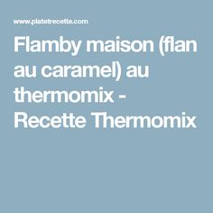 Flamby maison (flan au caramel) au thermomix - Recette Thermomix
