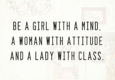 """""""Sois une fille avec de l'esprit. Une femme avec une attitude. Et une lady avec de la classe."""""""