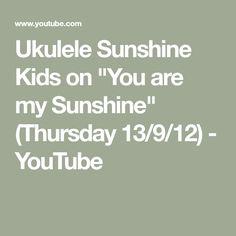 """Ukulele Sunshine Kids on """"You are my Sunshine"""" (Thursday 13/9/12) - YouTube"""