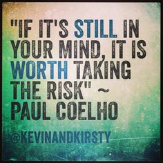 If you're still thinking about it, do something about it! #risk #action