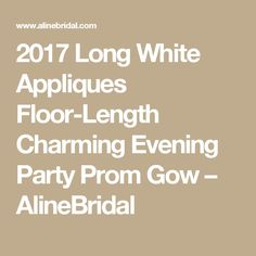 2017 Long White Appliques Floor-Length Charming Evening Party Prom Gow – AlineBridal