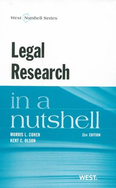 Legal research in a nutshell / Morris L. Cohen, Kent C. Olson. - St. Paul, Mn. West Academic Publishing, 2013. - 11th. ed.