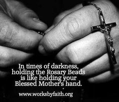 Blessed Mother Mary ♥  This is so very true. Holding my rosary beads is like holding her hands.