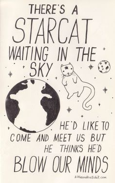 Starcat - There's a Starcat Waiting in the Sky - He'd like to come and meet us but he thinks he'd blow our minds