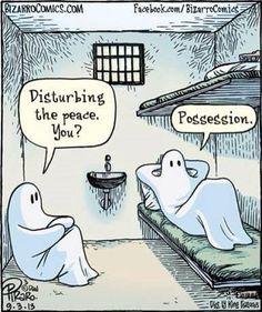 Ghost Crimes Humor: Disturbing the peace, you? Possession.                                                                                                                                                     More