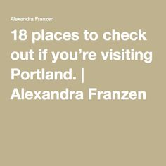 18 places to check out if you're visiting Portland. | Alexandra Franzen