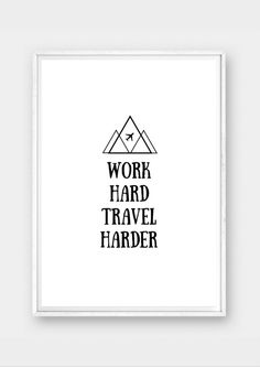 A personal favourite from my Etsy shop https://www.etsy.com/listing/476629744/work-hard-travel-harder-life-quotes