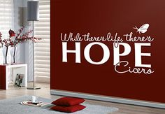 While there`s life, there`s hope Wall Quote - Wisdom for your Home Decor
