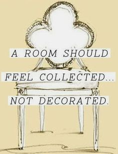 A room should feel collected, not decorated - ann elliott