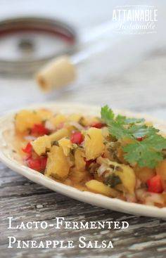 Lacto-Fermented Pineapple Salsa. You can use chips, but some of us might just use a spoon. It's REALLY good.