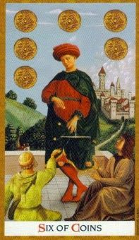 Sunday's Tarot: 6 OF COINS (Golden Tarot) – Generosity bestowed upon others will be rewarded. It's a day for sharing, giving, donating, or helping in other ways where money isn't involved. You can donate time just as well as you could donate money. So the idea of generosity here is not about a handout or money. In the most ideal light, it's about helping others to help themselves.