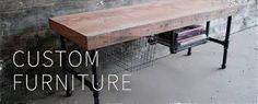 Custom Furniture Website-- really nice Custom Wood Furniture, Industrial Design Furniture, Green Furniture, Reclaimed Wood Furniture, Retro Furniture, French Furniture, Refurbished Furniture, Living Furniture, Modern Industrial