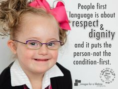 People first language is about respect and dignity and it puts the person - not the condition first. In other words, she is a child who has Down syndrome not a Down syndrome child. Disability Awareness, Autism Awareness, Inclusion Teacher, Down Syndrome Kids, Down Syndrome Awareness, Developmental Delays, Mild Cerebral Palsy, First Language, Precious Children