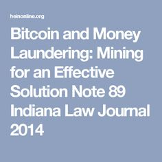 Bitcoin and Money Laundering: Mining for an Effective Solution Note 		89 Indiana Law Journal 2014