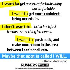 Running Matters #68: I want to get more comfortable being uncomfortable. I want to get more confident being uncertain. I don't want to shrink back just because something isn't easy. I want to push back, and make more room in the area between I can't and I can. Maybe that spot is called, I will.