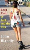 Leap Year, or, Jack and the Fish, an ebook by John Blandly at Smashwords