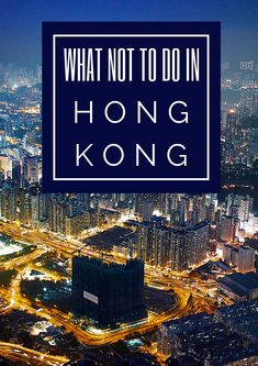 What Not to Do in Hong Kong (And What To Do Instead) #JapanTravelWhatToDo