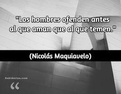"""""""Los hombres ofenden antes al que aman que al que temen."""" (Nicolás Maquiavelo)"""