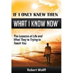 IF I ONLY KNEW THEN WHAT I KNOW NOW--The Lessons of Life and What They're Trying to Teach You (Kindle Edition)  http://www.seobrokers.org/?p=B006PF8OK2