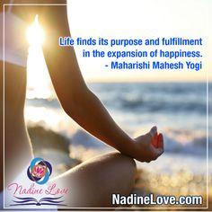 """Life finds its purpose and fulfillment in the expansion of happiness."" - Maharishi Mahesh Yogi  www.NadineLove.com Fulfillment Quotes, Maharishi Mahesh Yogi, The Expanse, Purpose, Happiness, Happy, Life, Bonheur, Ser Feliz"
