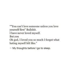 I wish people would stop saying you can't love anyone unless you love yourself. It's bullshit. Sometimes the love of someone else inspires us to love ourselves. And that isn't wrong.