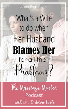 What's a Wife to Do When Her Husband Blames Her for All Their Problems? http://joleneengle.com/whats-wife-husband-blames-problems/