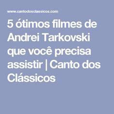 5 ótimos filmes de Andrei Tarkovski que você precisa assistir | Canto dos Clássicos