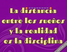 La distancia entre los sueños y la realidad es la disciplina.