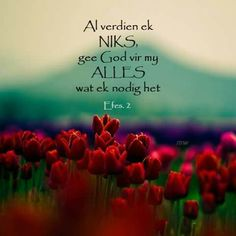 Al verdien ek NIKS, gee God vir my ALLES wat ek nodig het. Bible Qoutes, Biblical Quotes, Bible Scriptures, Scripture Crafts, I Love You God, Afrikaanse Quotes, Inspirational Quotes Pictures, Nice Quotes, Spiritual Encouragement