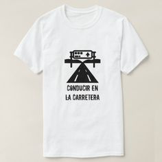 A highway and text: conducir en la carretera T-Shirt - script gifts template templates diy customize personalize special Types Of T Shirts, Foreign Words, Spanish Words, Funny Tshirts, Fitness Models, T Shirts For Women, Script, Casual, Fabric