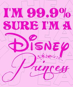 Printable DIY 99.9% sure I'm a Disney Princess Iron on transfer digital clip art INSTANT DOWNLOAD