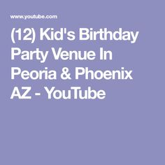 (12) Kid's Birthday Party Venue In Peoria & Phoenix AZ - YouTube