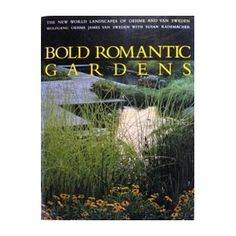 Bold Romantic Gardens, by James van Sweden and Wolfgang Oehme. Why don't they print this fantastic book again. Out of print and therefore a collector's item at high prices!