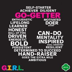 What does it mean to be a G.I.R.L.? It starts with a go-getter! Go-getters are bold, ambitious, honest, and enthusiastic. They are life-long learners who believe no challenge is too difficult! Know a girl who has grit and is a true go-getter! Tell us why in the comments below!