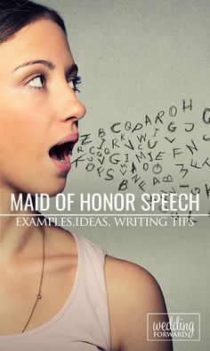 Maid Of Honor Speech - Examples, Ideas, Writing Tips ❤️ You may be nervous about giving the maid of honor speech at the wedding reception. Here are some tips, ideas and examples that every MOH toast should include.