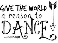 Give the World a Reason to Dance - Kid President Printable