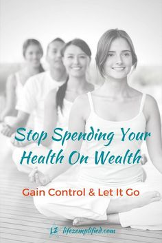 Stop Spending Your Health On Wealth - Gain Control Relieve Stress
