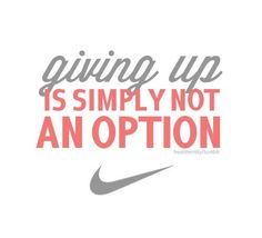 Giving Up Is Simply Not An Option