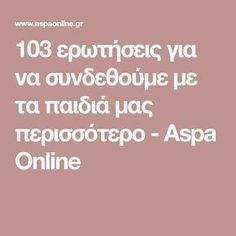 103 ερωτήσεις για να συνδεθούμε με τα παιδιά μας περισσότερο - Aspa Online Kids Corner, Childcare, Psychology, Education, Life, Greek, Magazine, Boys, Relationships