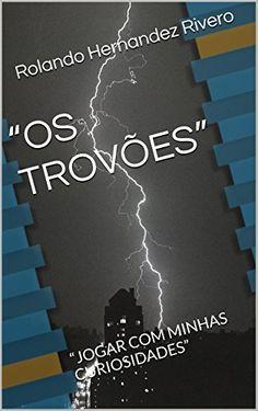 """""""OS TROVÕES"""": """"JOGAR COM MINHAS CURIOSIDADES"""" por Rolando... https://www.amazon.com.br/dp/B019SQ88AU/ref=cm_sw_r_pi_dp_x_5s.lybRA9QXN3"""
