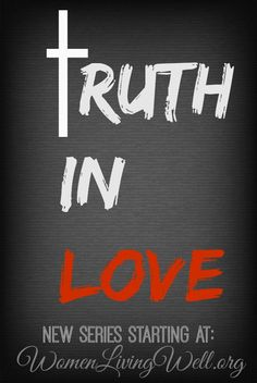 New Series Announcement: Truth in Love - Women Living Well