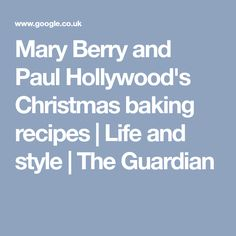 Mary Berry and Paul Hollywood's Christmas baking recipes   Life and style   The Guardian