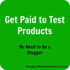 Get Paid to Test Product- No Need to be a Blogger  #Producttester via www.Productreviewmom.com